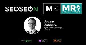 MarkkinointiRadio Podcast - Joonas Jukkara - Digitoimisto SEOSEON